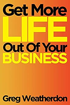 Get More LIFE Out Of Your Business by [Weatherdon, Greg]