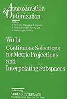 Continuous Selections for Metric Projections and Interpolating Subspaces (Approximation & Optimization)