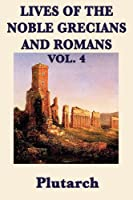Lives of the Noble Grecians and Romans Vol. 4