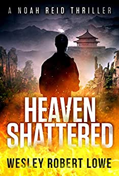 HEAVEN SHATTERED: An Action Thriller Novel (Noah Reid Series, Action, Mystery  & Suspense Book 2) by [Lowe, Wesley Robert]