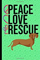 Peace Love Rescue: New Puppy Journal Dog Medical Record Organizer and Pet Vet Information Dachshund Dog Green Cover