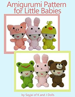 Amigurumi Pattern for Little Babies (Easy Crochet Doll Patterns Book 1) by [Thawornsupacharoen, Sayjai]