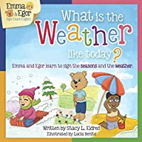 What is the Weather Like Today?: Emma and Egor Learn to Sign the Seasons and the Weather (Emma and Egor Learn Sign Language)