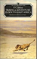 Travel and Adventure in South-East Africa (Century Travellers)