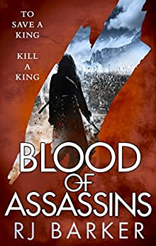 Blood of Assassins: (The Wounded Kingdom Book 2) To save a king, kill a king... by [Barker, RJ]