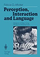 Perception, Interaction and Language: Interaction of Daily Living: The Root of Development