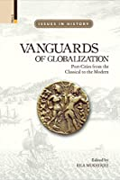 Vanguards of Globalization: Port-cities from the Classical to the Modern (Issues in History)
