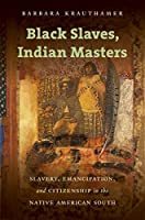 Black Slaves, Indian Masters: Slavery, Emancipation, and Citizenship in the Native American South by Barbara Krauthamer(2015-02-01)