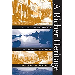 A Richer Heritage: Historic Preservation in the Twenty-First Century (The Richard Hampton Jenrette Series in Architecture and the Decorative arts)