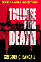 Toulouse for Death: Book Three in the Sharon O'Mara Chronicles
