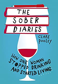 The Sober Diaries: How one woman stopped drinking and started living by [Pooley, Clare]