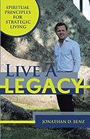 Live A Legacy: Spiritual Principles For Strategic Living: Spiritual Principles for Strategic Living