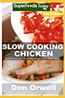 Slow Cooking Chicken: Over 95 Low Carb Slow Cooker Chicken Recipes full o Dump Dinners Recipes and Quick & Easy Cooking Recipes (Low Carb Slow Cooking Chicken)