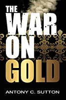 The War on Gold by Antony Sutton(2014-03-17)