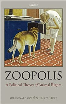[Donaldson, Sue, Kymlicka, Will]のZoopolis: A Political Theory of Animal Rights