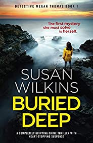 Buried Deep: A completely gripping crime thriller with heart-stopping suspense (Detective Megan Thomas Book 1)