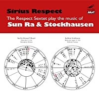Respect Sextet Plays Music of Sun Ra & Stockhausen