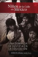 Ninos de la Calle en Mexico / Street Children in Mexico: Una Demanda De Justicia En La Educacion / a Demand for Justice in Education