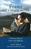 Fraser Tallach: Not a Private Matter