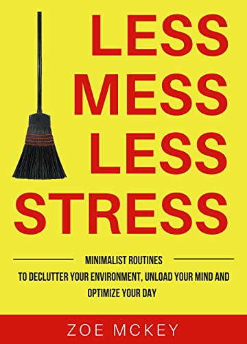 『Less Mess Less Stress: Minimalist Routines To Declutter Your Environment, Unload Your Mind And Optimize Your Day (English Edition)』のトップ画像