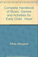 Complete Handbook of Music, Games and Activities for Early Child Hood