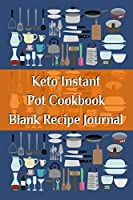 Keto Instant Pot Cookbook Blank Recipe Journal: Journaling About Your Favorite Recipes - Write Down Ketogenic Meal & Food Instructions, Ingredients, Benefits, Health Properties, Measurements, Tips, Secrets & Notes To Eat Healthy With Ketosis Weight Loss
