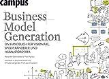 Business Model Generation: Ein Handbuch fuer Visionaere, Spielveraenderer und Herausforderer