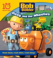 Bob the Builder Dizzy and the Wheelies (10 Minute Tales)