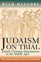 Judaism on Trial: Jewish-Christian Disputations in the Middle Ages (Littman Library of Jewish Civilization) by Hyam Maccoby(1993-09-30)