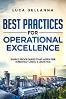 Best Practices for Operational Excellence: Simple Procedures That Work for Manufacturing and Logistics