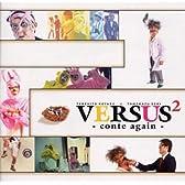 VERSUS 2 -conte again-