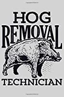 Hog Removal Technician: Hunting Lined Notebook, Journal, Organizer, Diary, Composition Notebook, Gifts for Hunters