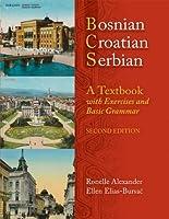 Bosnian, Croatian, Serbian, a Textbook: With Exercises and Basic Grammar by Ronelle Alexander Ellen Elias-Bursac(2010-03-01)