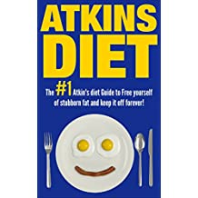 Atkins Diet:The 1# Atkins Diet Guide To Free Yourself of Stubborn Fat And Permanently Keep It Off!(FREE BONUS) (Low Carb Diets, Food Counters, Low Carb,Two-Hour Health, Fitness & Dieting Short Reads)