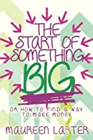 The Start of Something Big: Or How to Find an Idea to Make Money