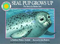 Seal Pup Grows Up: The Story of a Harbor Seal (Oceanic Collection)