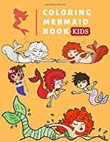 COLORING MERMAID BOOK KIDS: A Unique Mermaid Coloring Book, Containing 50 Mermaid Coloring Pages, Perfect for Adults, Teens, girl, boys and Kids