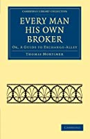 Every Man his Own Broker: Or, A Guide to Exchange-Alley (Cambridge Library Collection - British & Irish History, 17th & 18th Centuries)