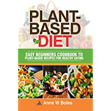 PLANT-BASED DIET: Easy Beginners Cookbook to Plant-Based Recipes for Healthy Eating