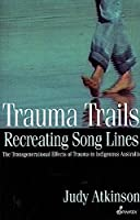 Trauma Trails: Recreating Song Lines: The Transgenerational effects of trauma in Indigenous Australia