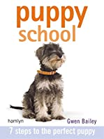 Puppy School: 7 Steps to the Perfect Puppy. Gwen Bailey (Hamlyn Reference S)