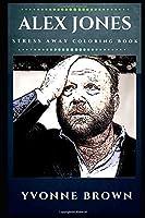 Alex Jones Stress Away Coloring Book: An Adult Coloring Book Based on The Life of Alex Jones. (Alex Jones Stress Away Coloring Books)
