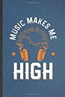 Music Makes Me High: Funny Blank Lined Notebook/ Journal For Music Teacher Lover, Student Musician Singer, Inspirational Saying Unique Special Birthday Gift Idea Modern 6x9 110 Pages