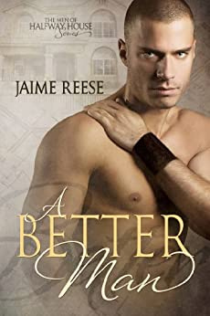 [Reese, Jaime]のA Better Man (The Men of Halfway House Book 1) (English Edition)