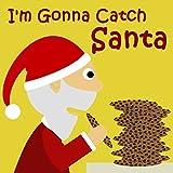 Children's Books: I'm Gonna Catch Santa [christmas books for kids] (English Edition)