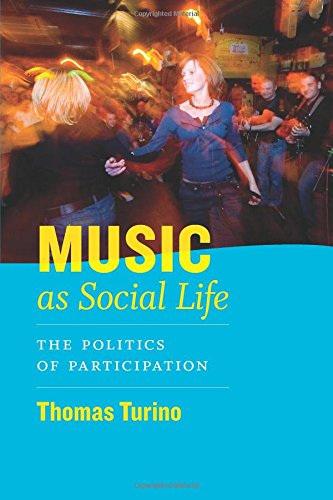 Download Music as Social Life: The Politics of Participation (Chicago Studies in Ethnomusicology) 0226816982