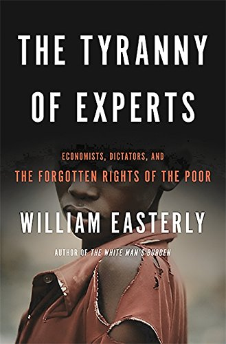 Download The Tyranny of Experts: Economists, Dictators, and the Forgotten Rights of the Poor 0465089739