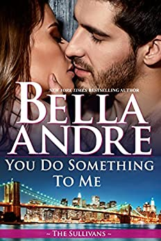 You Do Something To Me (The Sullivans) by [Andre, Bella]