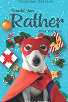 Would you rather game book: Christmas Edition: A Fun Family Activity Book for Boys and Girls Ages 6, 7, 8, 9, 10, 11, and 12 Years Old – Best Christmas Gifts for kids (Stocking Stuffer Ideas)