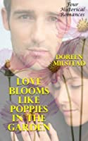 Love Blooms Like Poppies in the Garden: Four Historical Romances